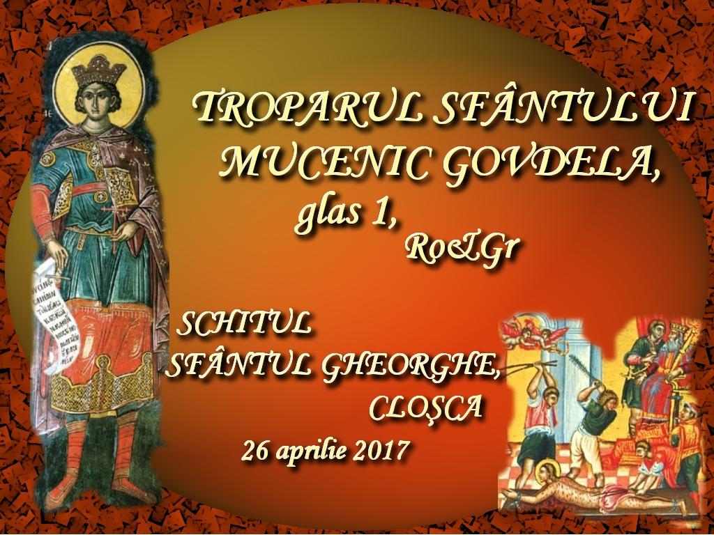 26 apr 2017, Troparul Sfantului Mucenic Govdelaas, glas 1, ro & gr
