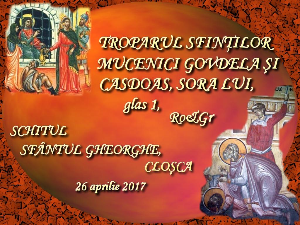 26 apr 2017, Troparul Sfintilor Mucenici Govdelaas si Casdoas, sora lui, glas 1, ro & gr