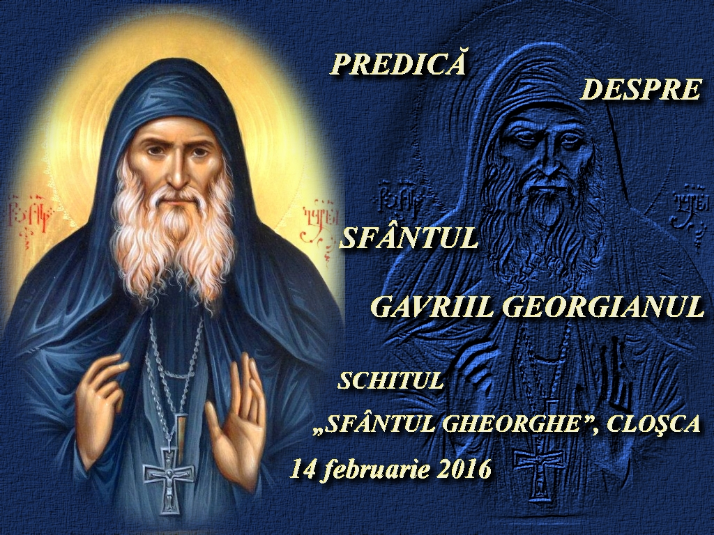 Predica despre Sf Gavriil Georgianul 14 feb 2016